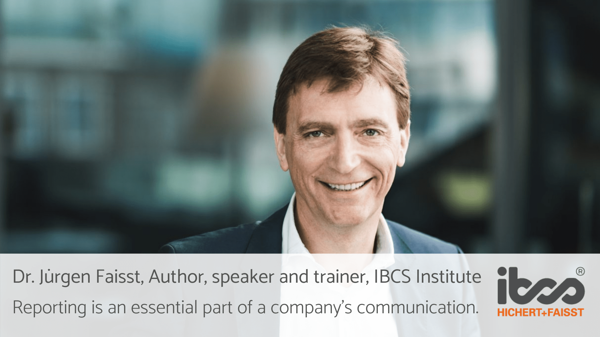 [INTERVIEW] Dr. Jürgen Faisst, Author, speaker and trainer, IBCS Institute   Reporting is an essential part of a company's communication
