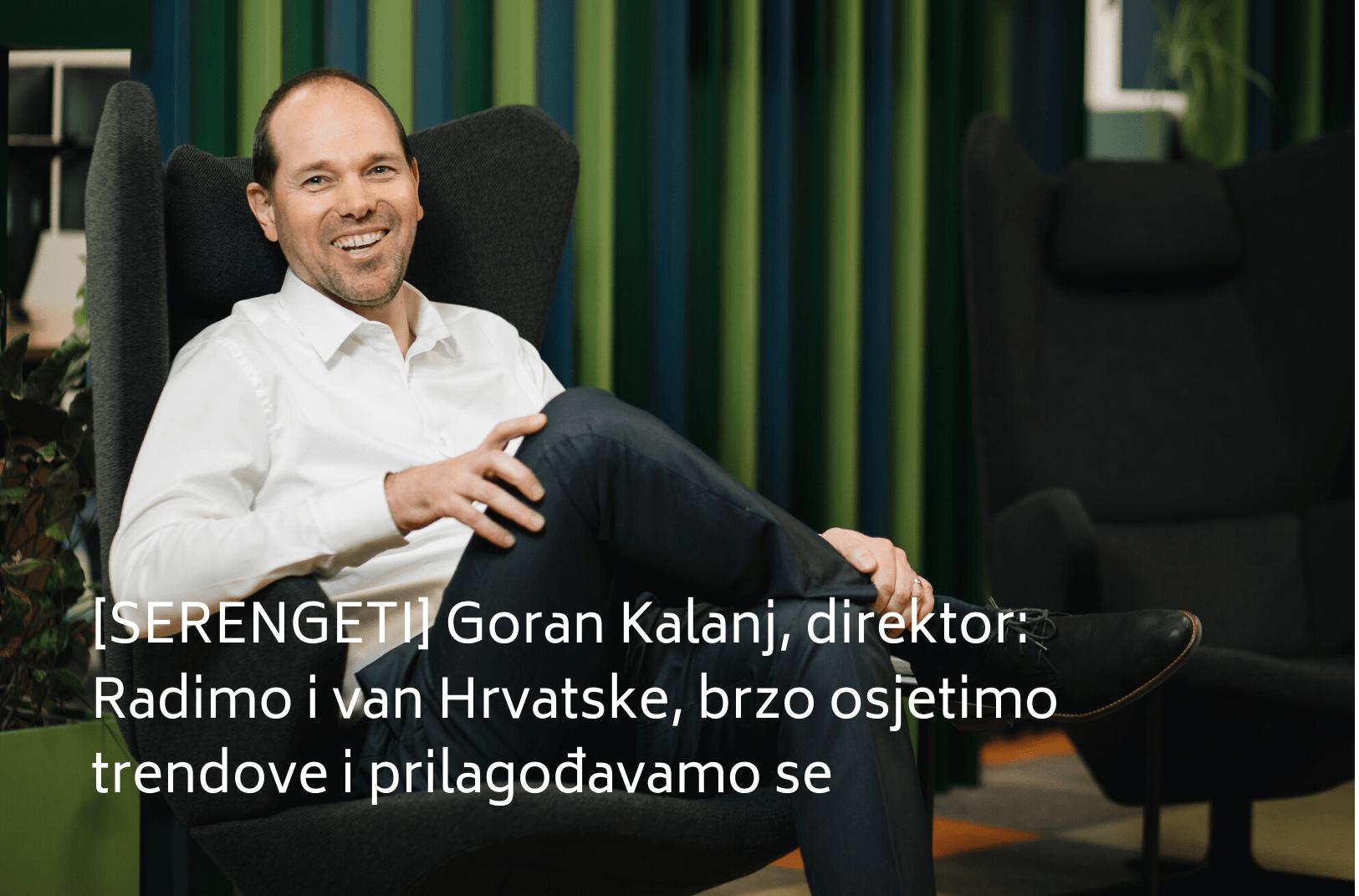 [SERENGETI] Goran Kalanj, direktor: Radimo i van Hrvatske, brzo osjetimo trendove i prilagođavamo se