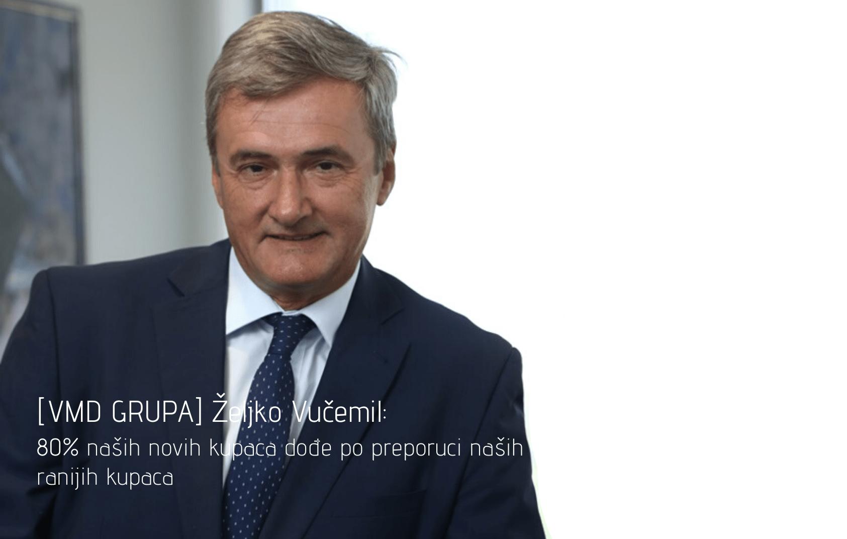 [VMD GRUPA] Željko Vučemil: 80% naših novih kupaca dođe po preporuci naših ranijih kupaca